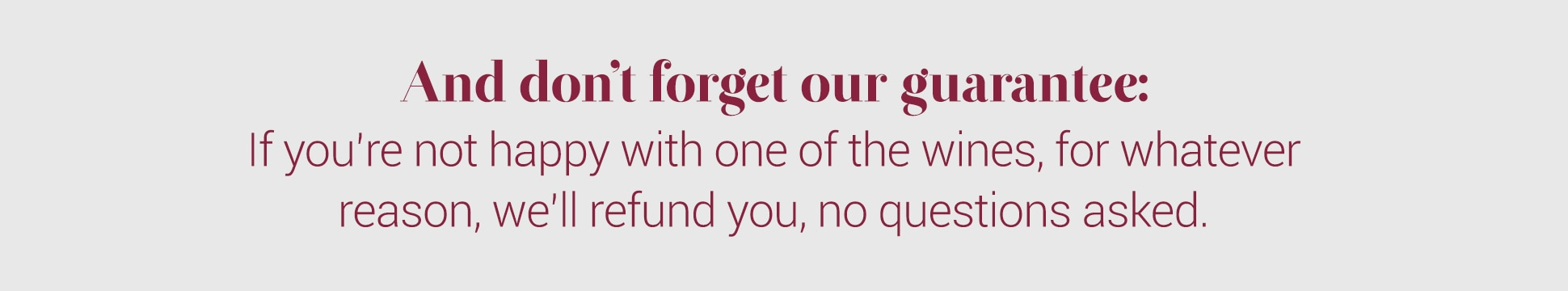 And don't forget our guarantee:
