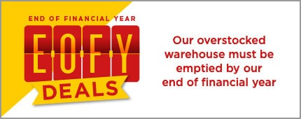 EOFY deals. Our overstocked warehouse must be emptied by our end of financial year