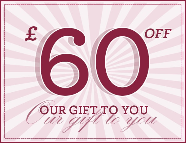 Save £60 - Our gift to you