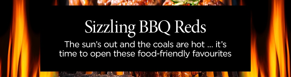 Sizzling BBQ Reds - The sun's out and the coals are hot … it's time to open these food-friendly favourites